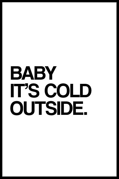 Baby It's Cold Outside Plakat