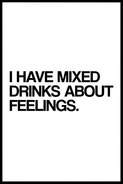I Have Mixed Drinks About Feelings Plakat