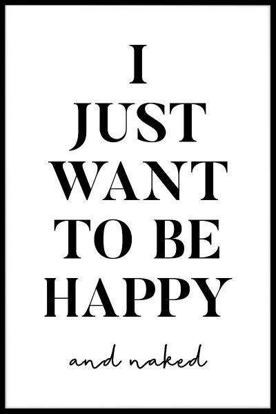 I Just Want To Be Happy And Naked Plakat