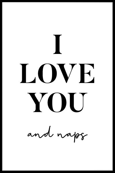 I Love You And Naps Plakat