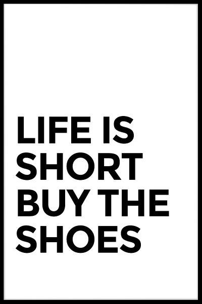 Life Is Short Buy The Shoes Plakat