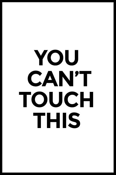 You Can't Touch This Plakat