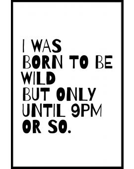 I Was Born To Be Wild Until Plakat