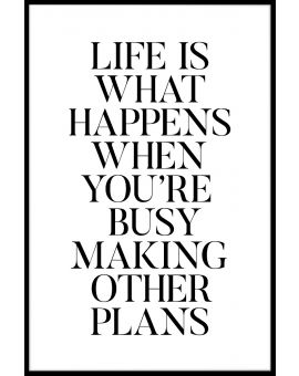 Life Is What Happens Plakat